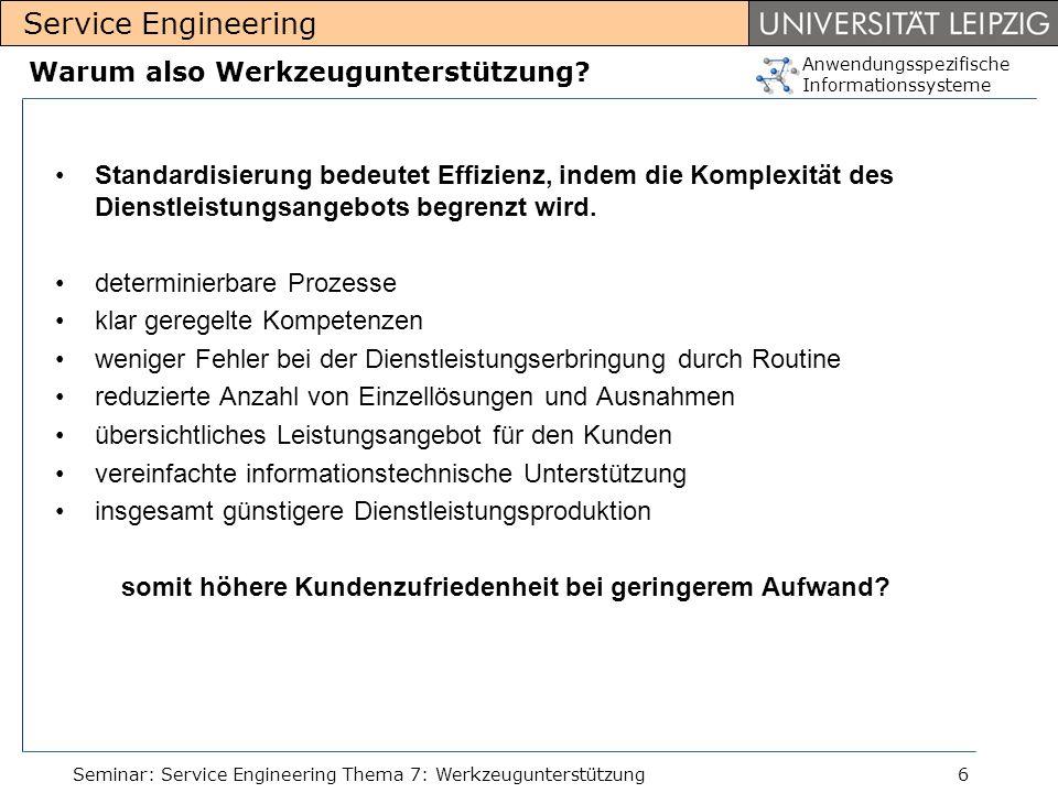 Anwendungsspezifische Informationssysteme Service Engineering Seminar: Service Engineering Thema 7: Werkzeugunterstützung6 Warum also Werkzeugunterstü