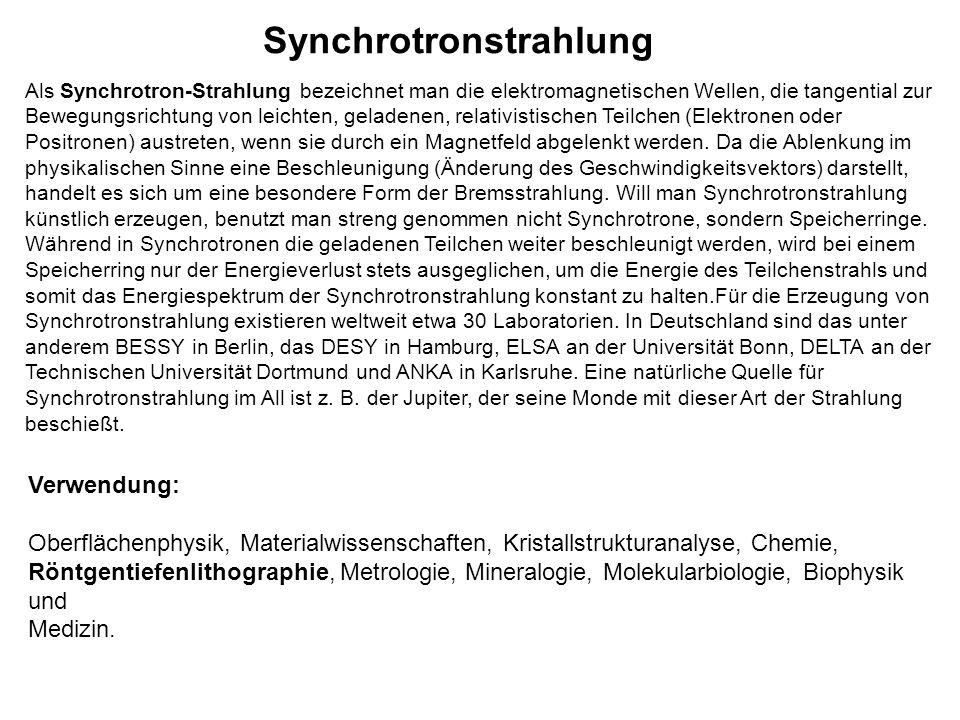 Synchrotronstrahlung Als Synchrotron-Strahlung bezeichnet man die elektromagnetischen Wellen, die tangential zur Bewegungsrichtung von leichten, gelad