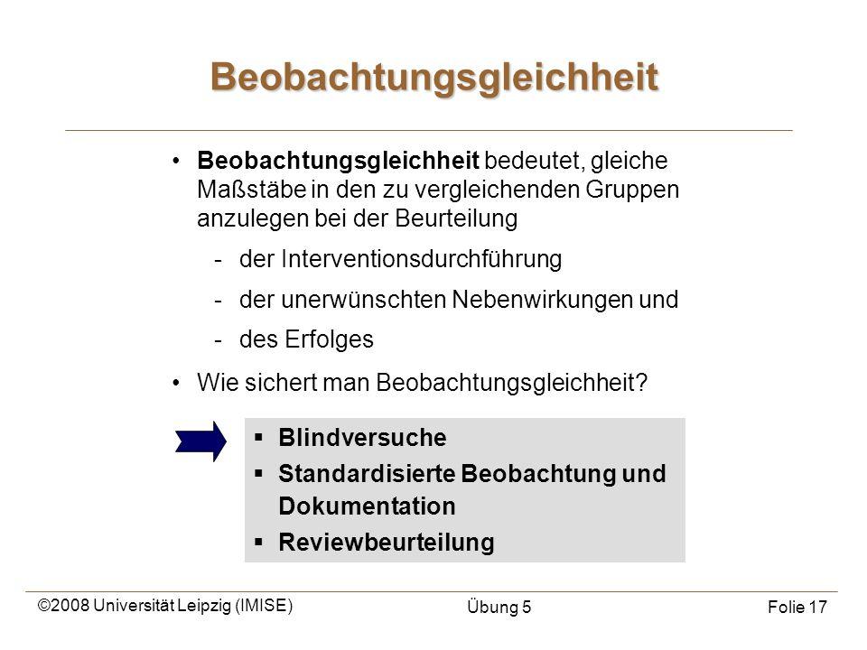 ©2008 Universität Leipzig (IMISE) Übung 5Folie 17 Beobachtungsgleichheit bedeutet, gleiche Maßstäbe in den zu vergleichenden Gruppen anzulegen bei der
