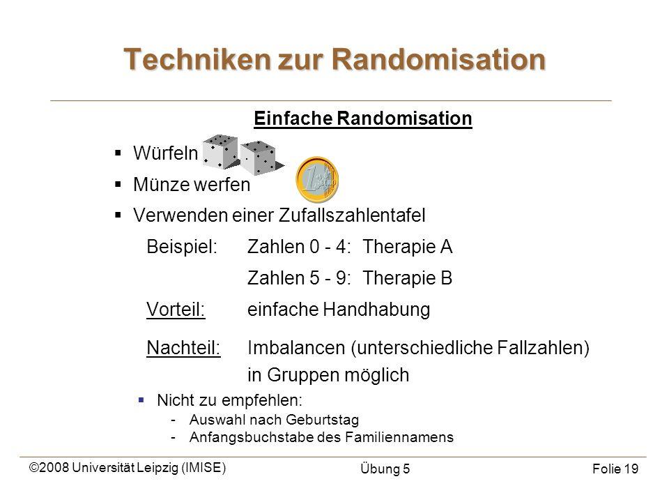 ©2008 Universität Leipzig (IMISE) Übung 5Folie 19 Würfeln Münze werfen Verwenden einer Zufallszahlentafel Beispiel: Zahlen 0 - 4: Therapie A Zahlen 5