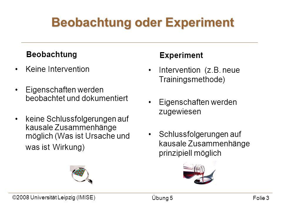 ©2008 Universität Leipzig (IMISE) Übung 5Folie 3 Keine Intervention Eigenschaften werden beobachtet und dokumentiert keine Schlussfolgerungen auf kaus
