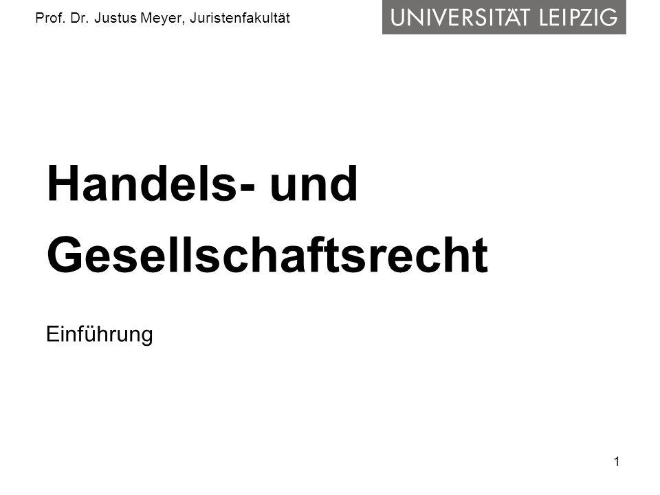 1 Prof. Dr. Justus Meyer, Juristenfakultät Handels- und Gesellschaftsrecht Einführung