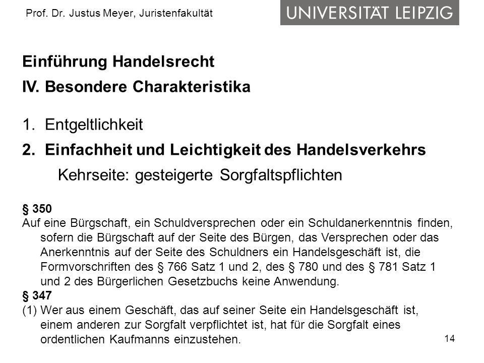 14 Prof. Dr. Justus Meyer, Juristenfakultät Einführung Handelsrecht IV. Besondere Charakteristika 1. Entgeltlichkeit 2. Einfachheit und Leichtigkeit d