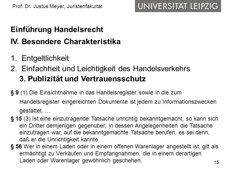 15 Prof. Dr. Justus Meyer, Juristenfakultät Einführung Handelsrecht IV. Besondere Charakteristika 1. Entgeltlichkeit 2. Einfachheit und Leichtigkeit d