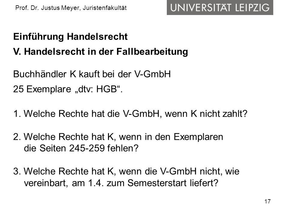 17 Prof. Dr. Justus Meyer, Juristenfakultät Einführung Handelsrecht V. Handelsrecht in der Fallbearbeitung Buchhändler K kauft bei der V-GmbH 25 Exemp