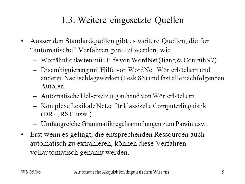 WS 05/06Automatische Akquisition linguistischen Wissens5 1.3. Weitere eingesetzte Quellen Ausser den Standardquellen gibt es weitere Quellen, die für