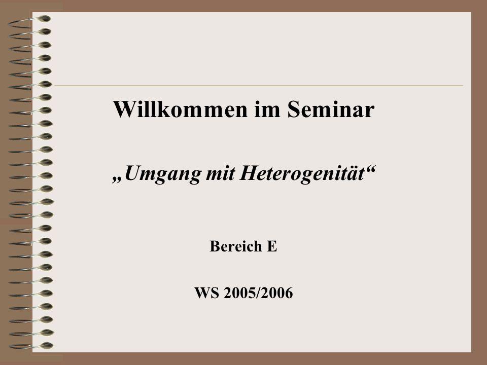 Willkommen im Seminar Umgang mit Heterogenität Bereich E WS 2005/2006