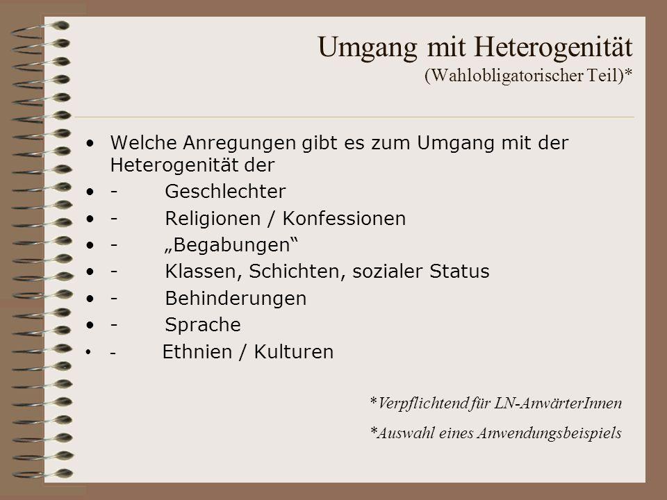 Umgang mit Heterogenität (Wahlobligatorischer Teil)* Welche Anregungen gibt es zum Umgang mit der Heterogenität der - Geschlechter - Religionen / Konf