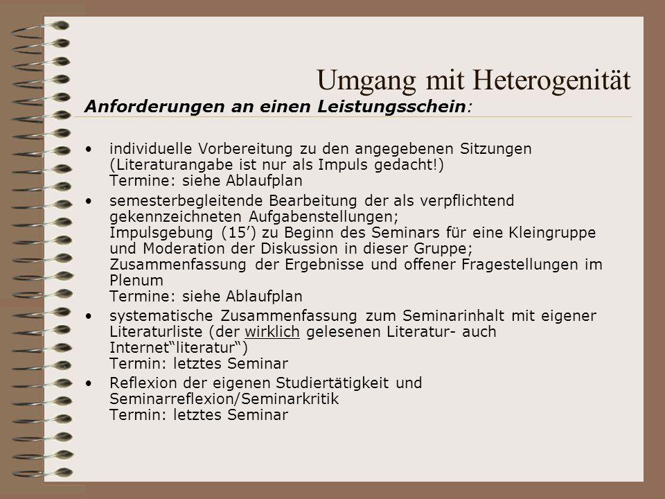 Umgang mit Heterogenität Anforderungen an einen Leistungsschein: individuelle Vorbereitung zu den angegebenen Sitzungen (Literaturangabe ist nur als I