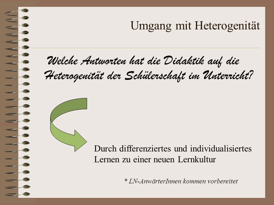 Umgang mit Heterogenität Welche Antworten hat die Didaktik auf die Heterogenität der Schülerschaft im Unterricht? Durch differenziertes und individual