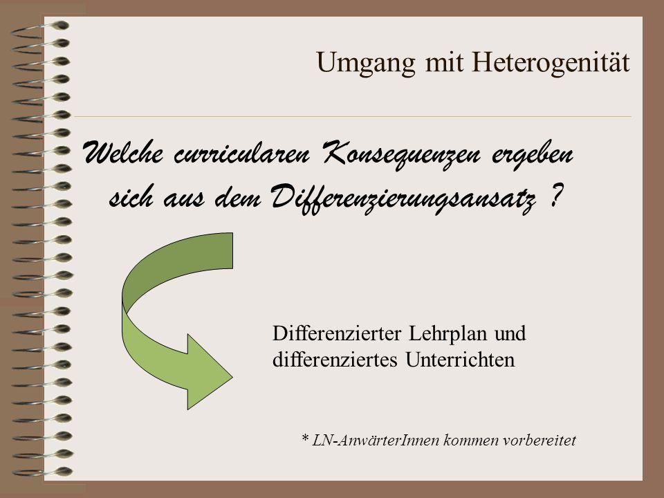 Umgang mit Heterogenität Welche curricularen Konsequenzen ergeben sich aus dem Differenzierungsansatz ? Differenzierter Lehrplan und differenziertes U