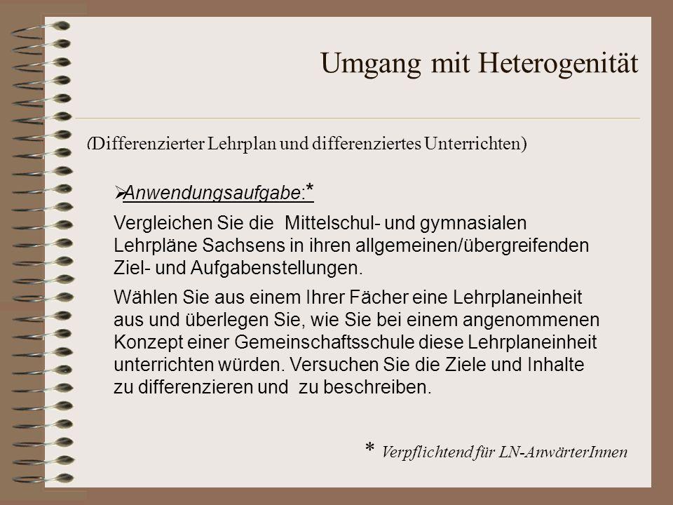 Umgang mit Heterogenität ( Differenzierter Lehrplan und differenziertes Unterrichten) Anwendungsaufgabe: * Vergleichen Sie die Mittelschul- und gymnas
