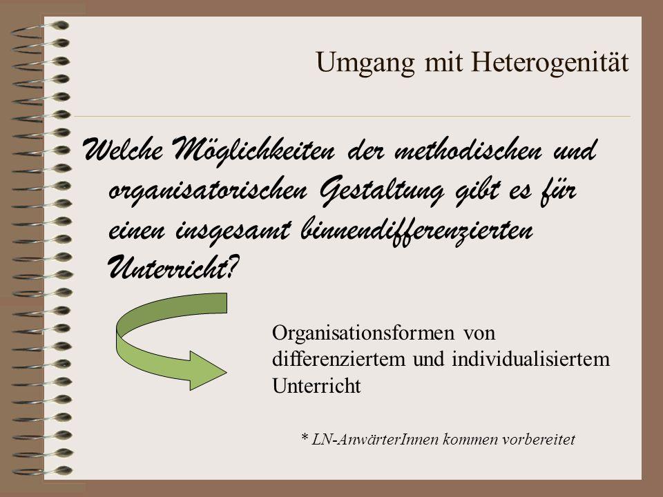 Umgang mit Heterogenität Welche Möglichkeiten der methodischen und organisatorischen Gestaltung gibt es für einen insgesamt binnendifferenzierten Unte