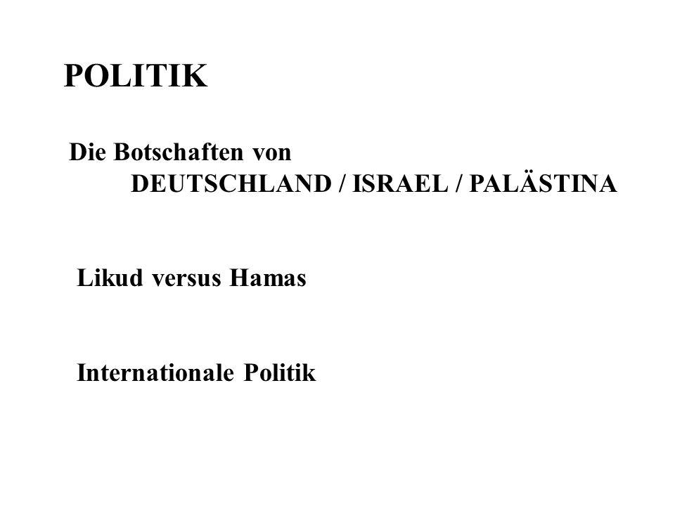 POLITIK Die Botschaften von DEUTSCHLAND / ISRAEL / PALÄSTINA Likud versus Hamas Internationale Politik