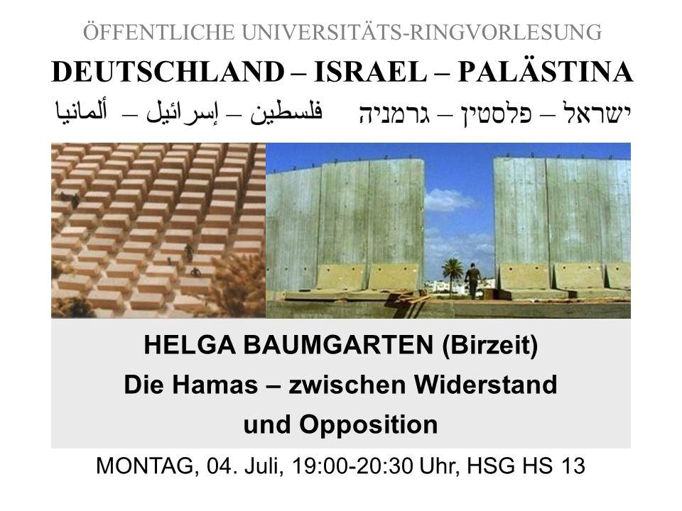 ÖFFENTLICHE UNIVERSITÄTS-RINGVORLESUNG DEUTSCHLAND – ISRAEL – PALÄSTINA HELGA BAUMGARTEN (Birzeit) Die Hamas – zwischen Widerstand und Opposition MONT