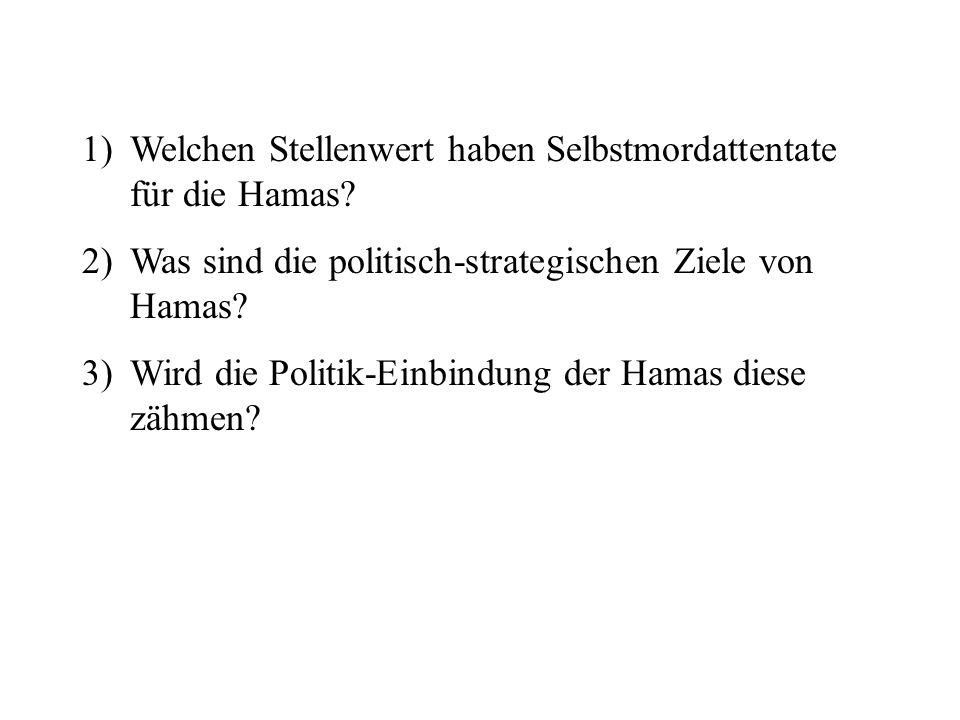 1)Welchen Stellenwert haben Selbstmordattentate für die Hamas? 2)Was sind die politisch-strategischen Ziele von Hamas? 3)Wird die Politik-Einbindung d