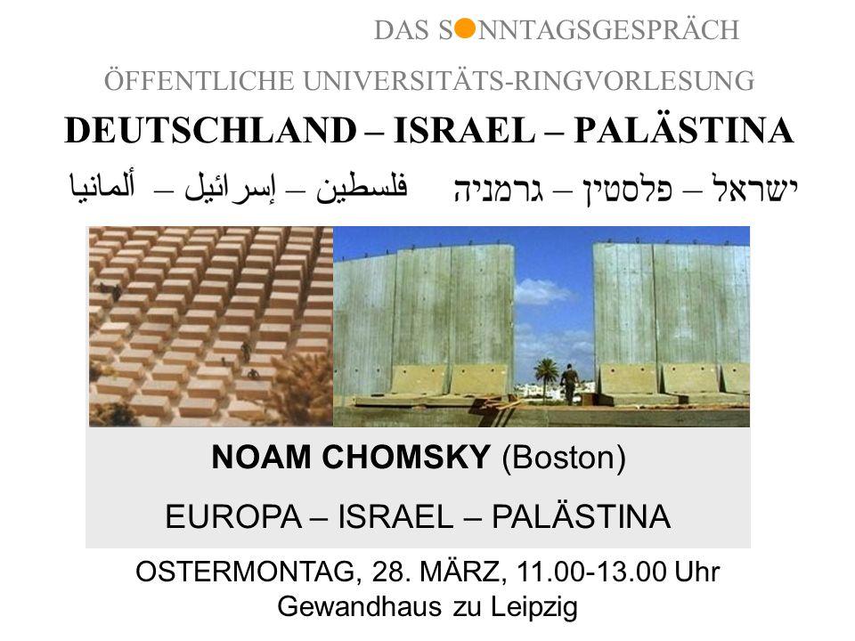 ÖFFENTLICHE UNIVERSITÄTS-RINGVORLESUNG DEUTSCHLAND – ISRAEL – PALÄSTINA NOAM CHOMSKY (Boston) EUROPA – ISRAEL – PALÄSTINA OSTERMONTAG, 28. MÄRZ, 11.00
