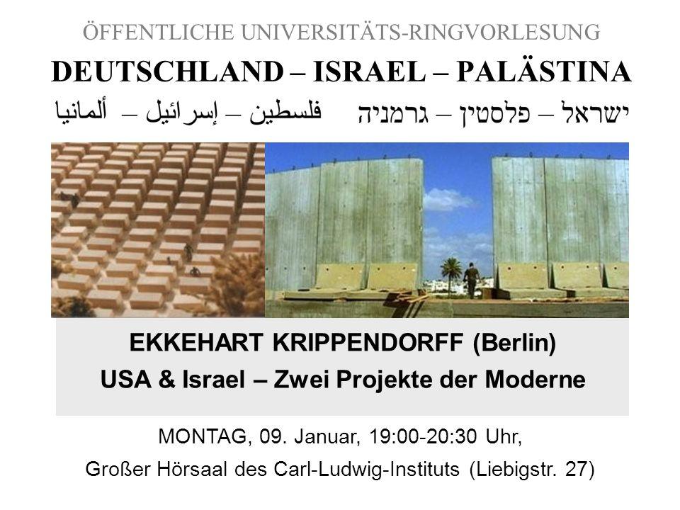 ÖFFENTLICHE UNIVERSITÄTS-RINGVORLESUNG DEUTSCHLAND – ISRAEL – PALÄSTINA EKKEHART KRIPPENDORFF (Berlin) USA & Israel – Zwei Projekte der Moderne MONTAG