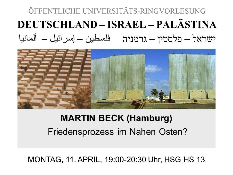 ÖFFENTLICHE UNIVERSITÄTS-RINGVORLESUNG DEUTSCHLAND – ISRAEL – PALÄSTINA MARTIN BECK (Hamburg) Friedensprozess im Nahen Osten? MONTAG, 11. APRIL, 19:00