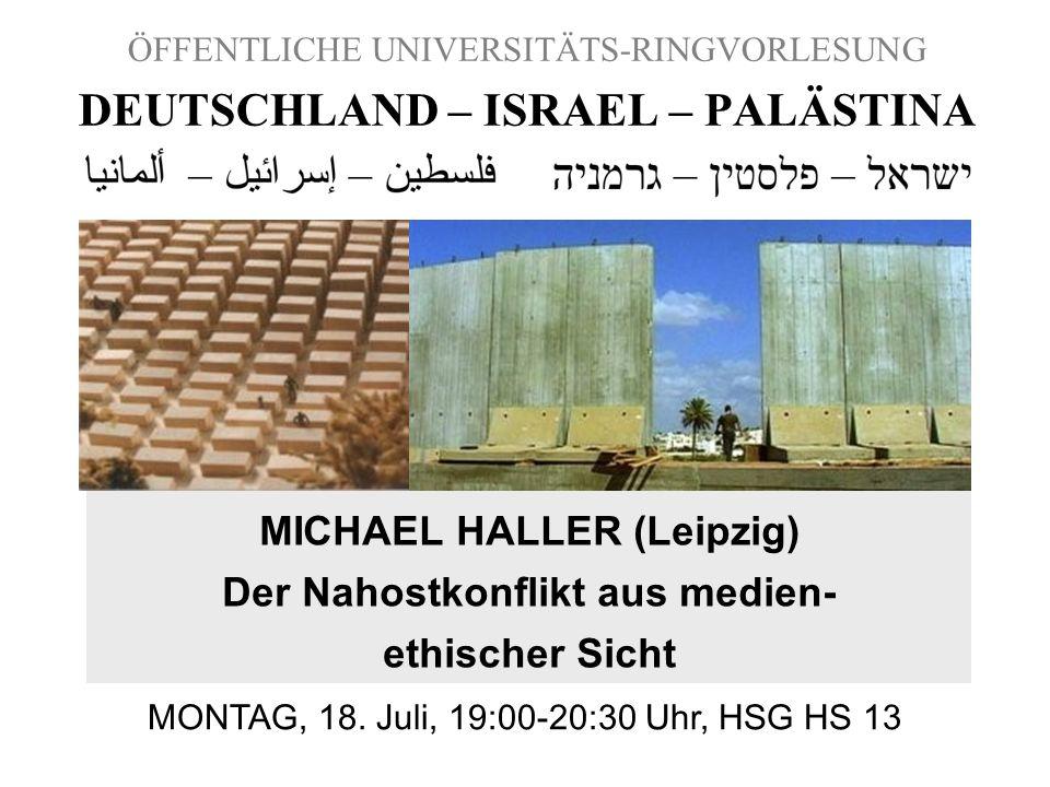 ÖFFENTLICHE UNIVERSITÄTS-RINGVORLESUNG DEUTSCHLAND – ISRAEL – PALÄSTINA MICHAEL HALLER (Leipzig) Der Nahostkonflikt aus medien- ethischer Sicht MONTAG