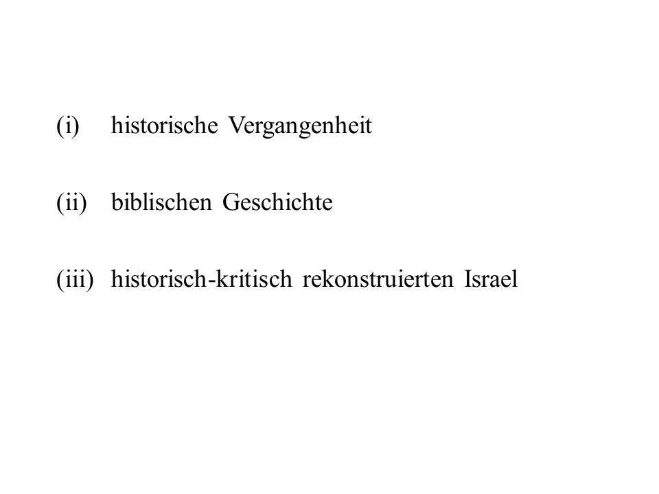 (i)historische Vergangenheit (ii)biblischen Geschichte (iii)historisch-kritisch rekonstruierten Israel