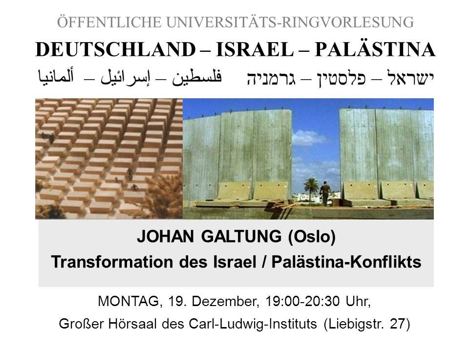ÖFFENTLICHE UNIVERSITÄTS-RINGVORLESUNG DEUTSCHLAND – ISRAEL – PALÄSTINA JOHAN GALTUNG (Oslo) Transformation des Israel / Palästina-Konflikts MONTAG, 1