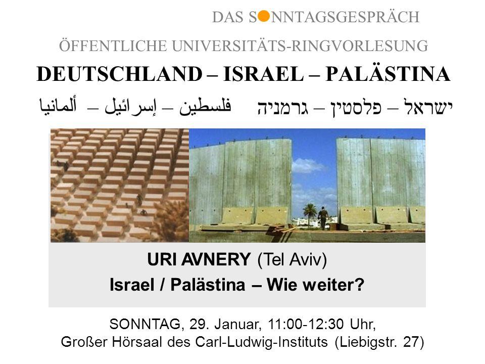 ÖFFENTLICHE UNIVERSITÄTS-RINGVORLESUNG DEUTSCHLAND – ISRAEL – PALÄSTINA URI AVNERY (Tel Aviv) Israel / Palästina – Wie weiter? SONNTAG, 29. Januar, 11