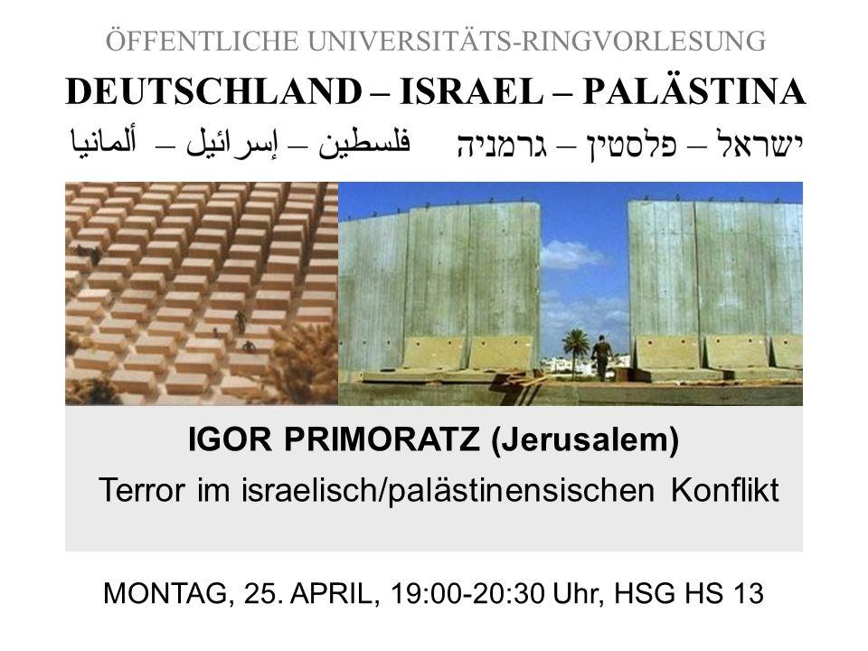 ÖFFENTLICHE UNIVERSITÄTS-RINGVORLESUNG DEUTSCHLAND – ISRAEL – PALÄSTINA IGOR PRIMORATZ (Jerusalem) Terror im israelisch/palästinensischen Konflikt MON