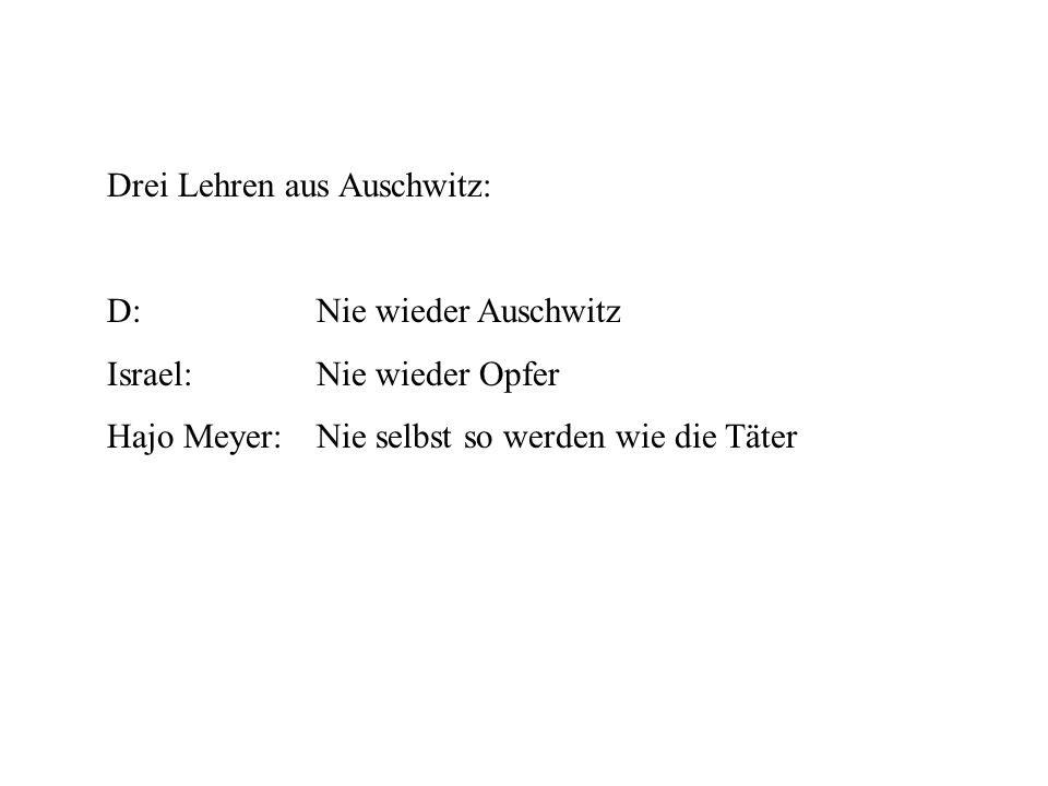 Drei Lehren aus Auschwitz: D:Nie wieder Auschwitz Israel:Nie wieder Opfer Hajo Meyer:Nie selbst so werden wie die Täter