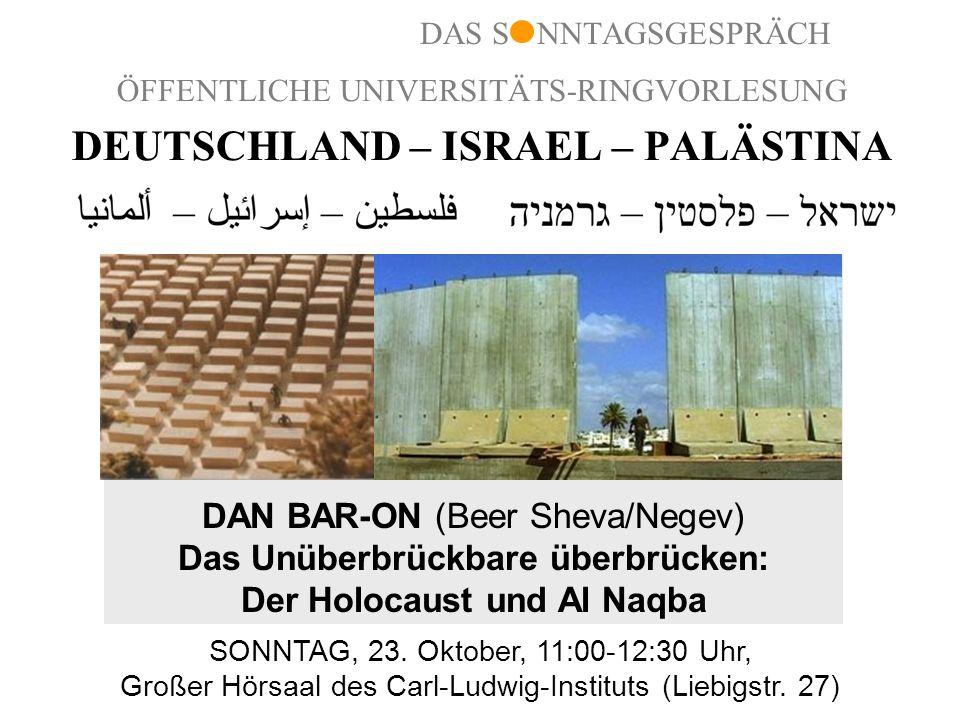 ÖFFENTLICHE UNIVERSITÄTS-RINGVORLESUNG DEUTSCHLAND – ISRAEL – PALÄSTINA DAN BAR-ON (Beer Sheva/Negev) Das Unüberbrückbare überbrücken: Der Holocaust u
