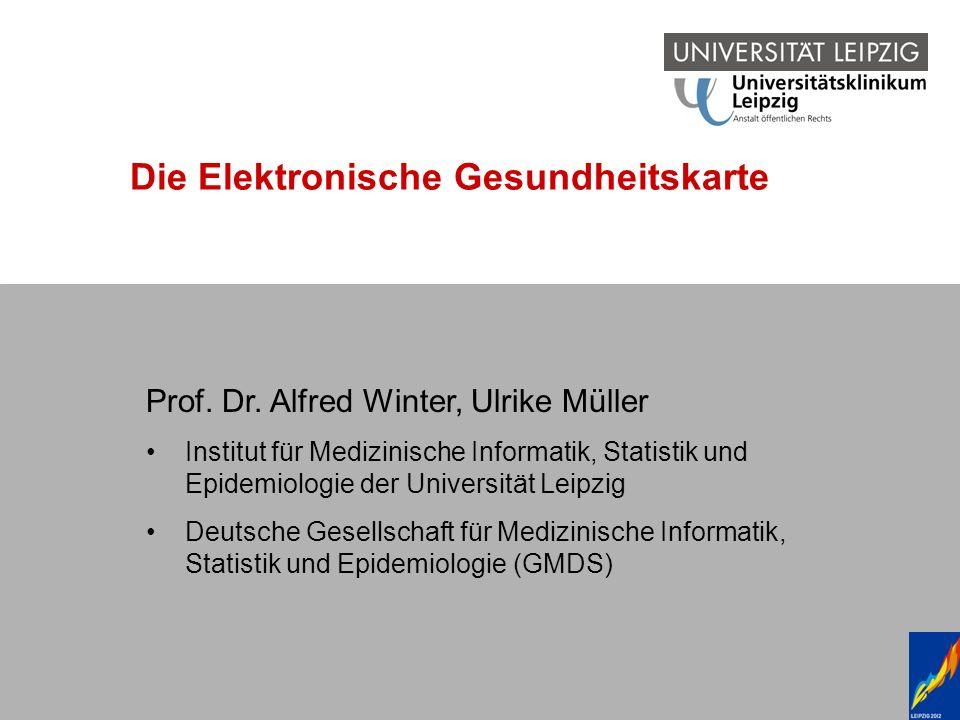 Prof. Dr. A. Winter, U. Müller, Gesundheitskarte, 01.04.2004 Berlin Die Elektronische Gesundheitskarte Prof. Dr. Alfred Winter, Ulrike Müller Institut
