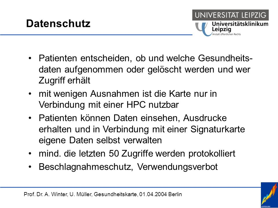 Prof. Dr. A. Winter, U. Müller, Gesundheitskarte, 01.04.2004 Berlin Datenschutz Patienten entscheiden, ob und welche Gesundheits- daten aufgenommen od