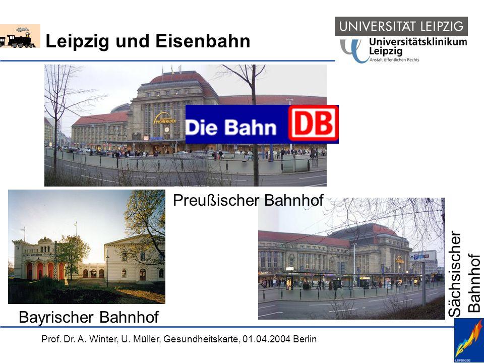 Prof. Dr. A. Winter, U. Müller, Gesundheitskarte, 01.04.2004 Berlin Leipzig und Eisenbahn Bayrischer Bahnhof Sächsischer Bahnhof Preußischer Bahnhof