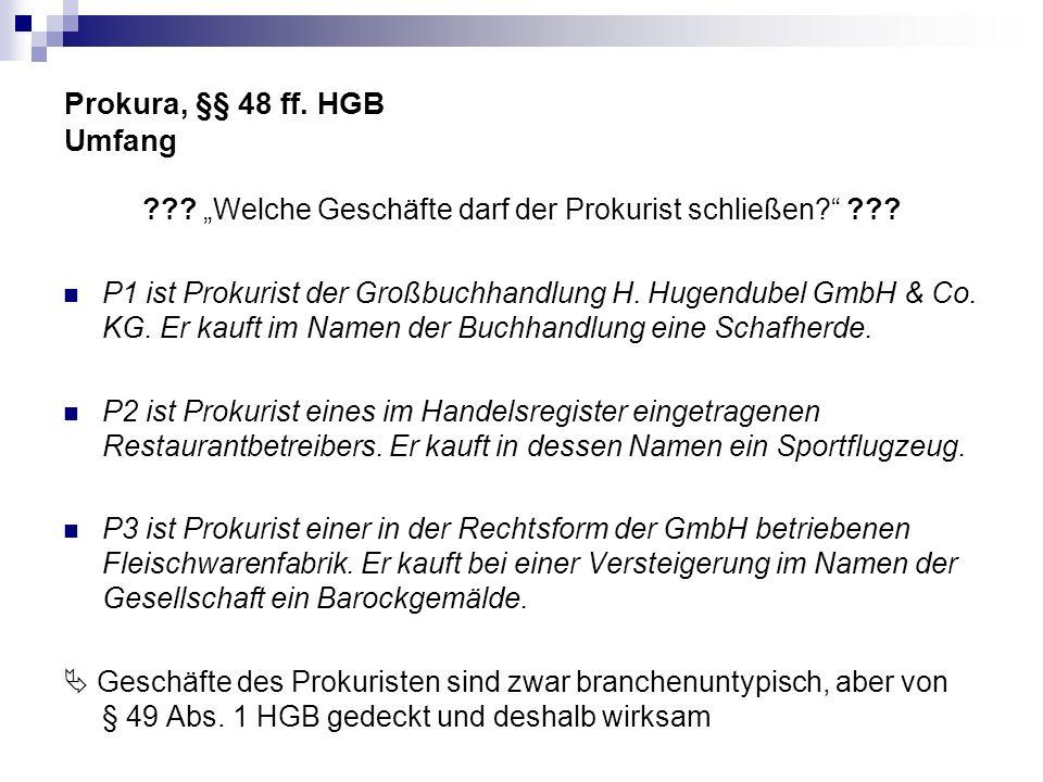 Prokura, §§ 48 ff. HGB Umfang ??? Welche Geschäfte darf der Prokurist schließen? ??? P1 ist Prokurist der Großbuchhandlung H. Hugendubel GmbH & Co. KG