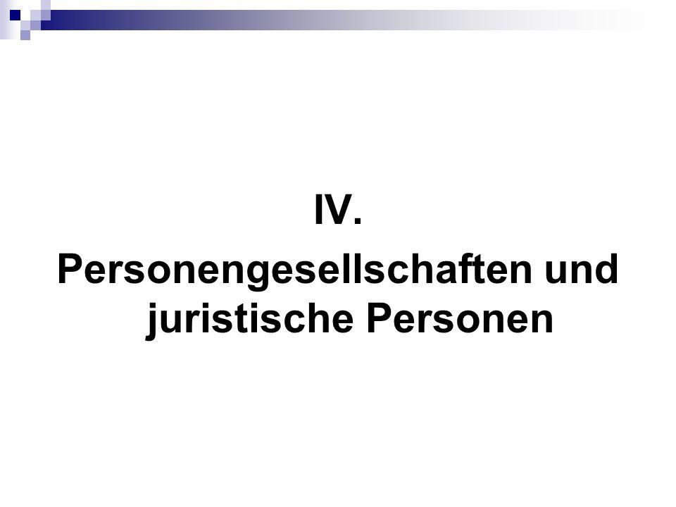 IV. Personengesellschaften und juristische Personen