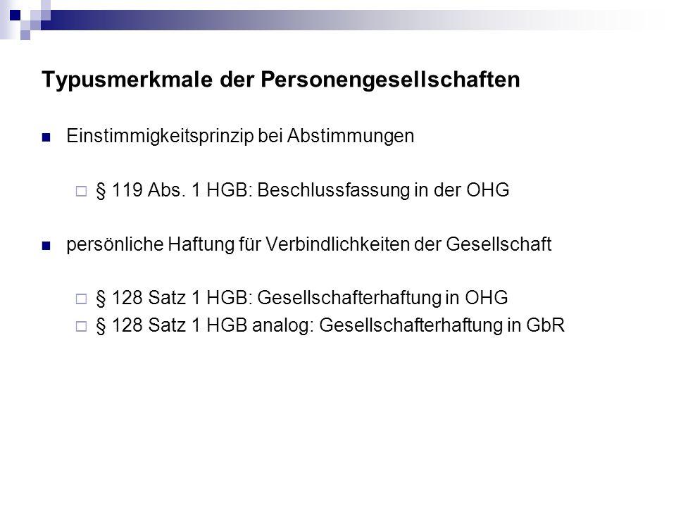 Typusmerkmale der Personengesellschaften Einstimmigkeitsprinzip bei Abstimmungen § 119 Abs. 1 HGB: Beschlussfassung in der OHG persönliche Haftung für