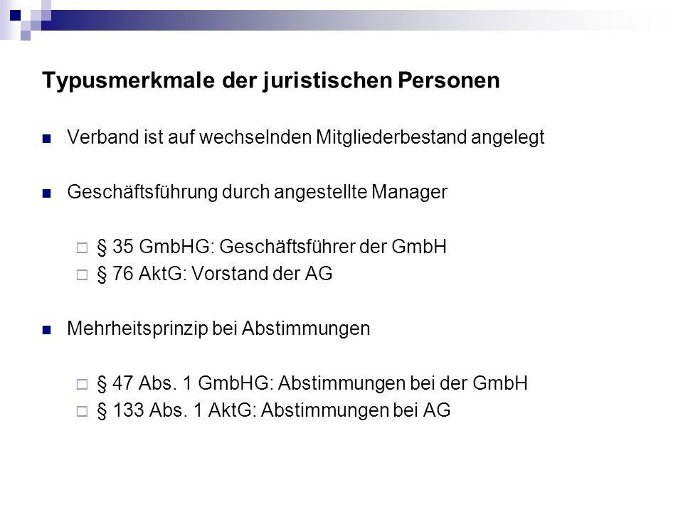 Typusmerkmale der juristischen Personen Verband ist auf wechselnden Mitgliederbestand angelegt Geschäftsführung durch angestellte Manager § 35 GmbHG: