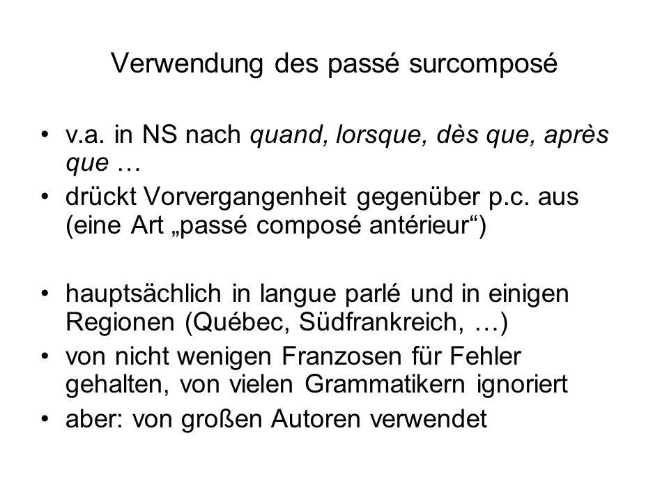 Verwendung des passé surcomposé v.a. in NS nach quand, lorsque, dès que, après que … drückt Vorvergangenheit gegenüber p.c. aus (eine Art passé compos