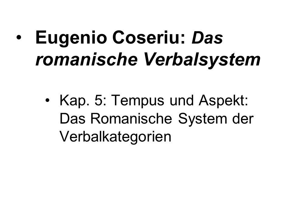 Eugenio Coseriu: Das romanische Verbalsystem Kap. 5: Tempus und Aspekt: Das Romanische System der Verbalkategorien