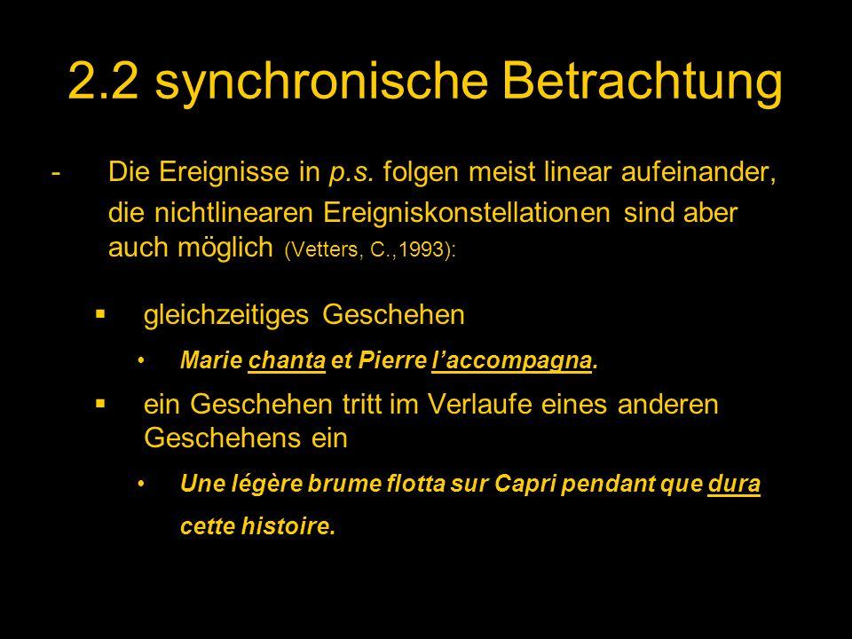 2.2 synchronische Betrachtung -Die Ereignisse in p.s. folgen meist linear aufeinander, die nichtlinearen Ereigniskonstellationen sind aber auch möglic