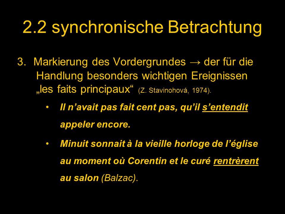 2.2 synchronische Betrachtung 3. Markierung des Vordergrundes der für die Handlung besonders wichtigen Ereignissen les faits principaux (Z. Stavinohov