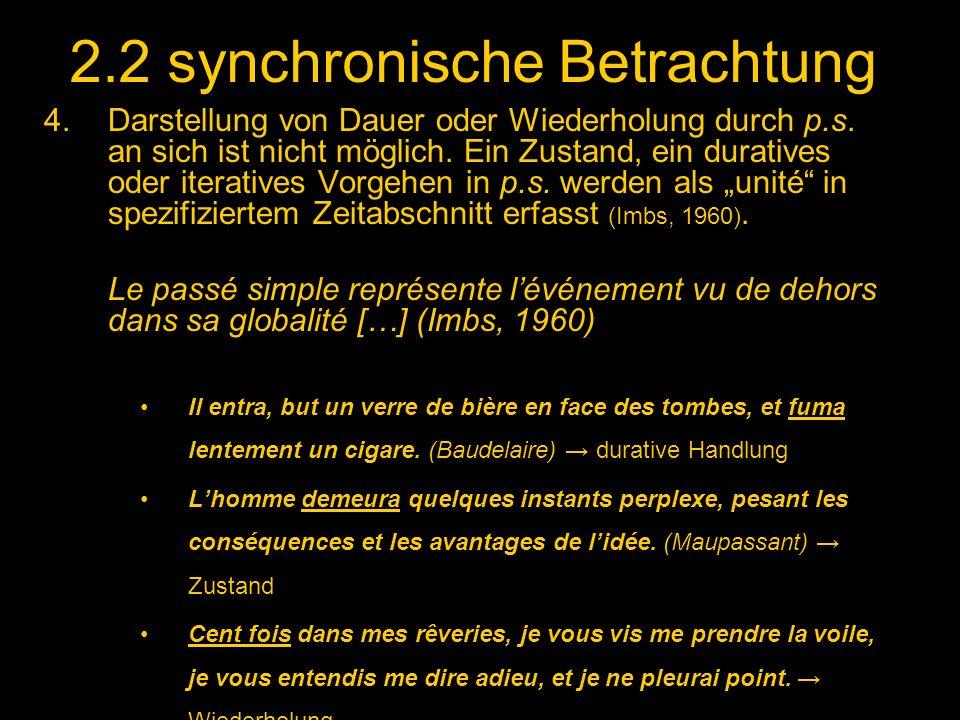 2.2 synchronische Betrachtung 4.Darstellung von Dauer oder Wiederholung durch p.s. an sich ist nicht möglich. Ein Zustand, ein duratives oder iterativ