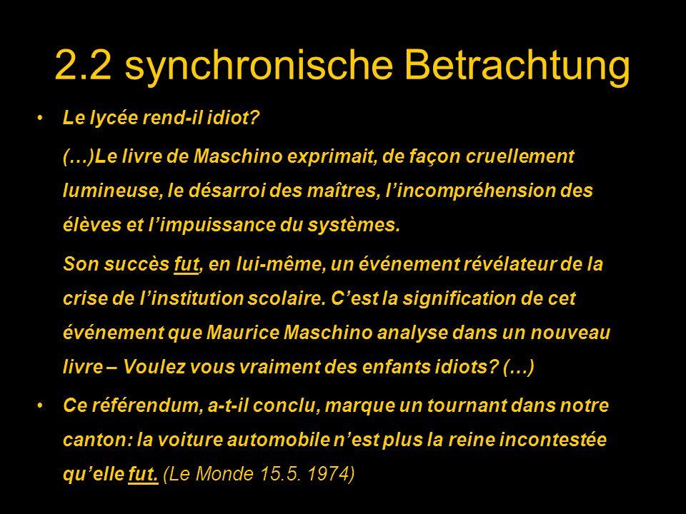 2.2 synchronische Betrachtung Le lycée rend-il idiot? (…)Le livre de Maschino exprimait, de façon cruellement lumineuse, le désarroi des maîtres, linc