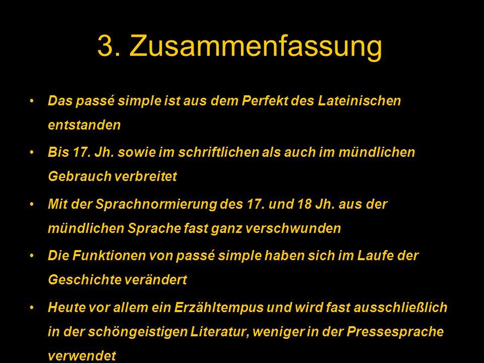 3. Zusammenfassung Das passé simple ist aus dem Perfekt des Lateinischen entstanden Bis 17. Jh. sowie im schriftlichen als auch im mündlichen Gebrauch