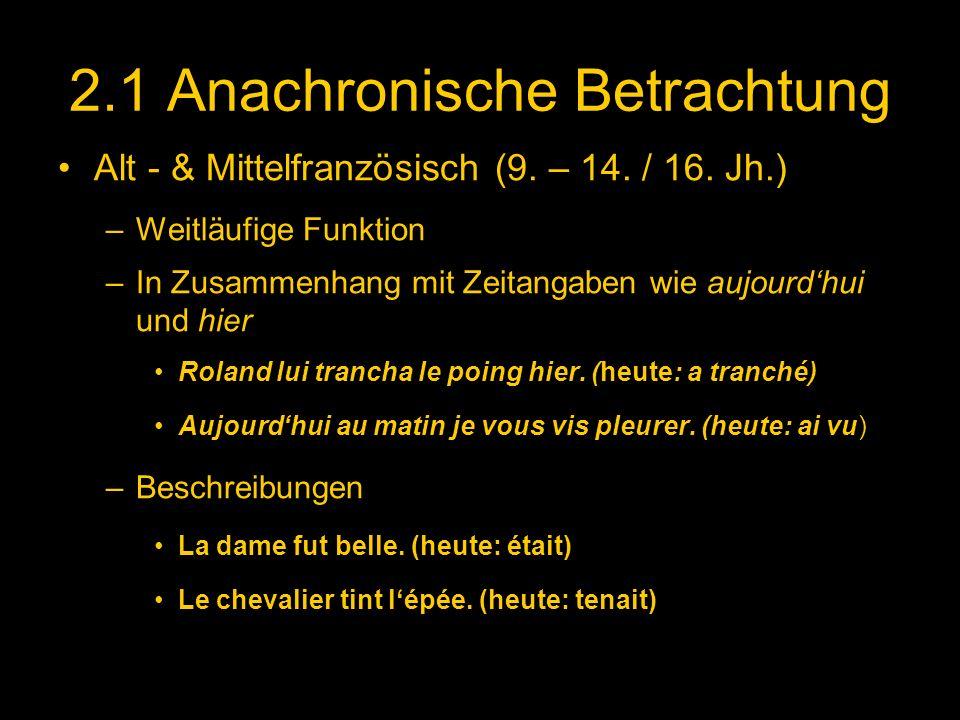 2.1 Anachronische Betrachtung Alt - & Mittelfranzösisch (9. – 14. / 16. Jh.) –Weitläufige Funktion –In Zusammenhang mit Zeitangaben wie aujourdhui und