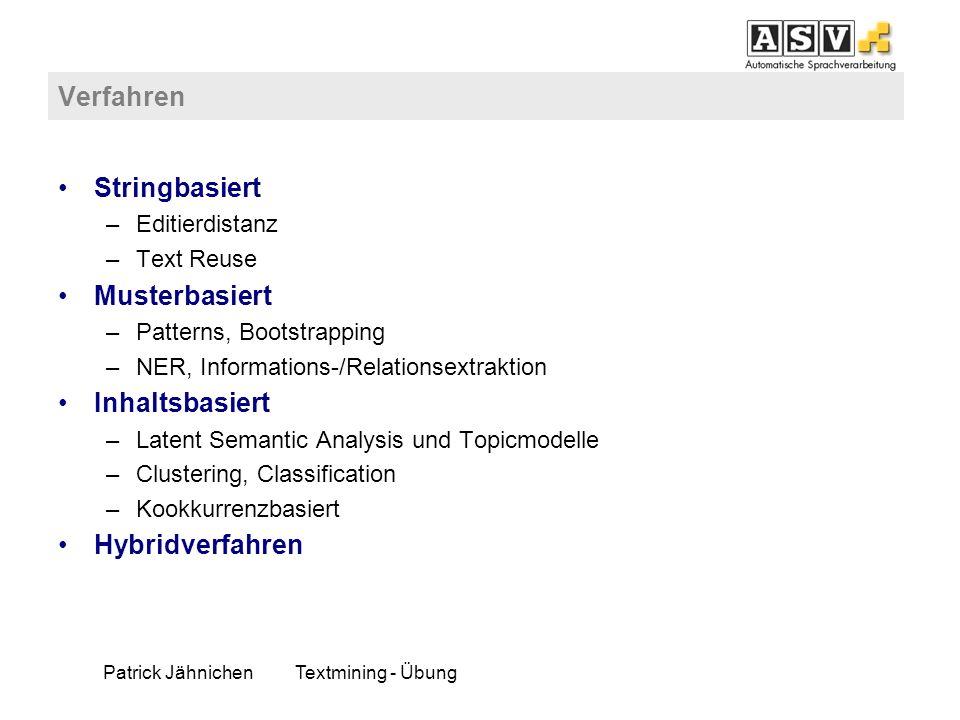 Patrick JähnichenTextmining - Übung Verfahren Stringbasiert –Editierdistanz –Text Reuse Musterbasiert –Patterns, Bootstrapping –NER, Informations-/Rel