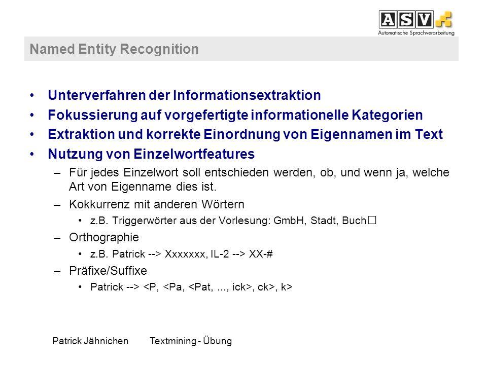 Patrick JähnichenTextmining - Übung Named Entity Recognition Unterverfahren der Informationsextraktion Fokussierung auf vorgefertigte informationelle
