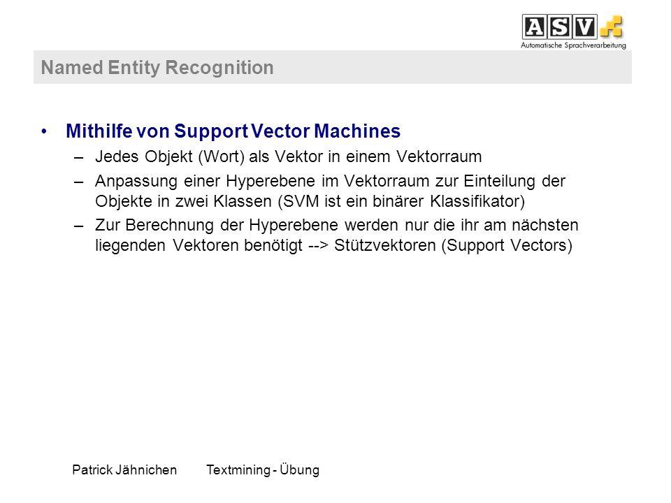Patrick JähnichenTextmining - Übung Named Entity Recognition Mithilfe von Support Vector Machines –Jedes Objekt (Wort) als Vektor in einem Vektorraum