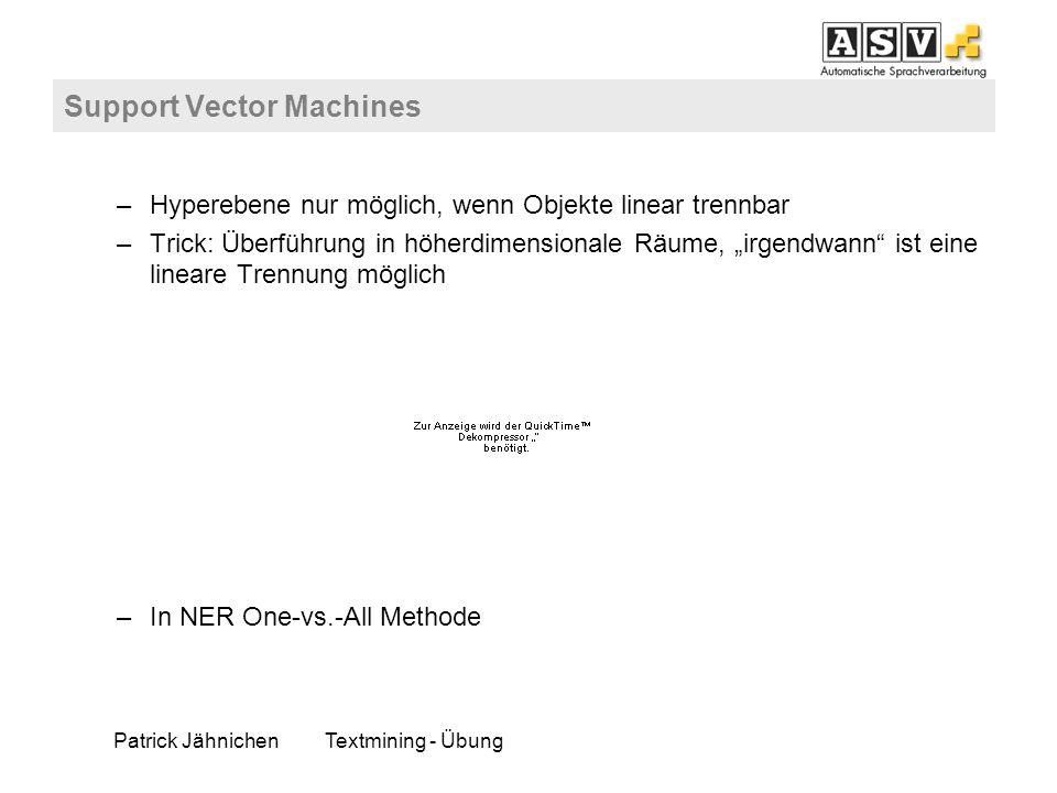 Patrick JähnichenTextmining - Übung Support Vector Machines –Hyperebene nur möglich, wenn Objekte linear trennbar –Trick: Überführung in höherdimensio