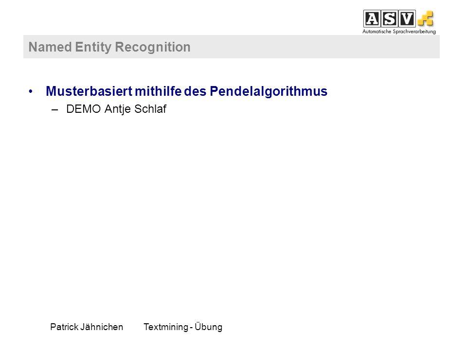 Patrick JähnichenTextmining - Übung Named Entity Recognition Musterbasiert mithilfe des Pendelalgorithmus –DEMO Antje Schlaf